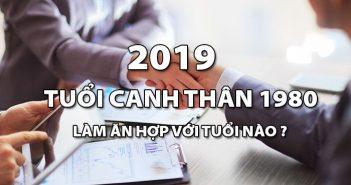 Năm 2019, tuổi Canh Thân 1980 làm ăn hợp với tuổi nào?
