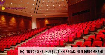 Thiết kế hội trường xã, huyện, tỉnh 850m2 nên dùng ghế gì?