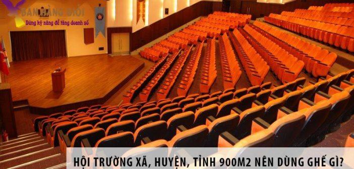 Thiết kế hội trường xã, huyện, tỉnh 900m2 nên dùng ghế gì?