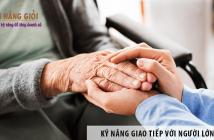 Kỹ năng giao tiếp với người lớn tuổi rút ngắn khoảng cách thế hệ