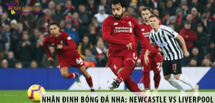 Nhận định bóng đá NHA: Newcastle vs Liverpool, 22h00 ngày 26/07