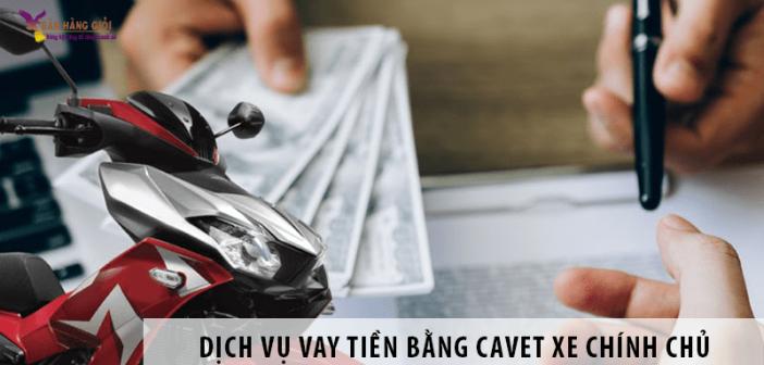 Những điều bạn cần biết về dịch vụ vay tiền bằng cavet xe chính chủ